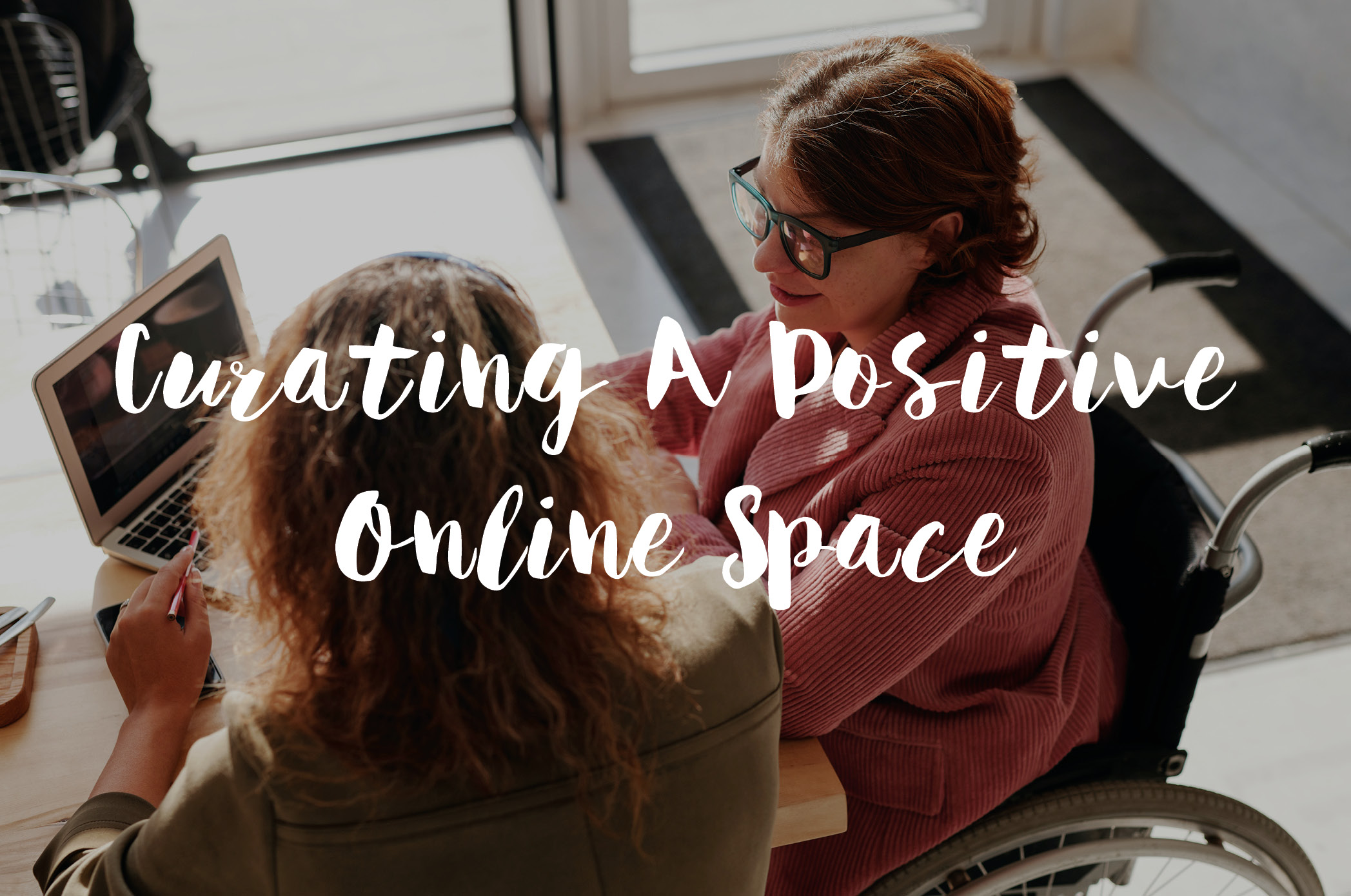 Curating A Positive Online Space