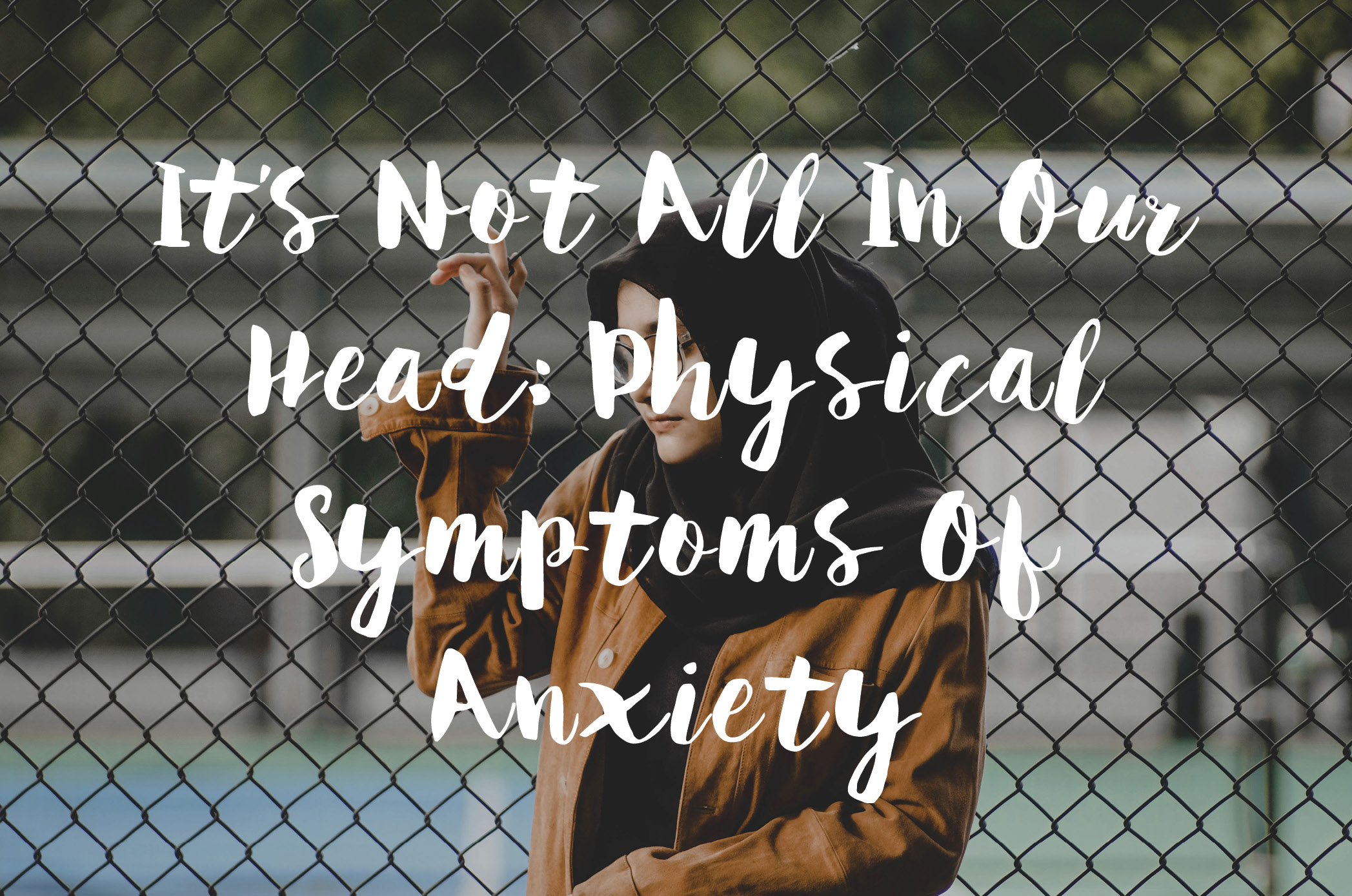 It's Not All In Our Head: Physical Symptoms Of Anxiety
