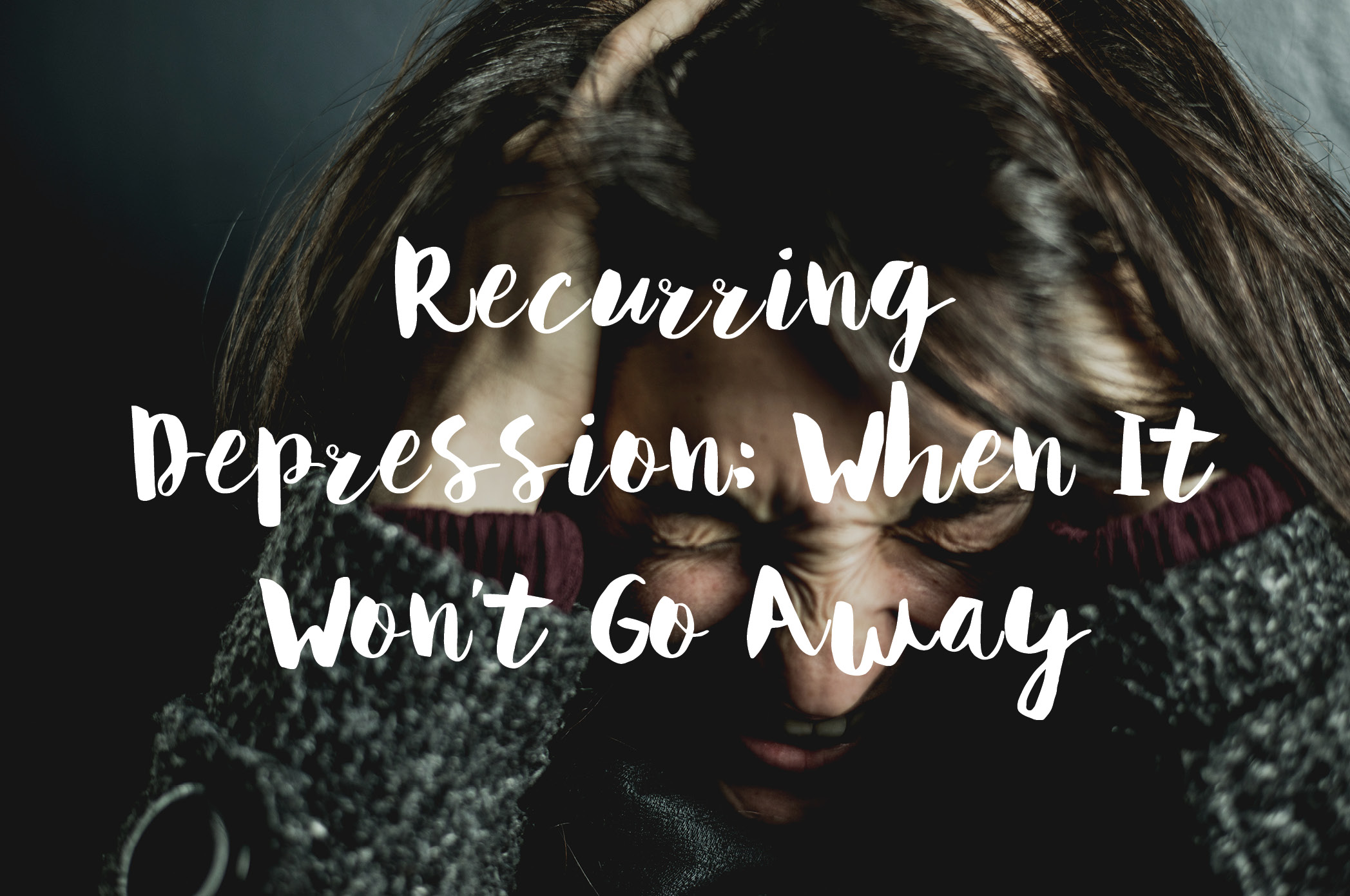 Recurring Depression: When It Won't Go Away