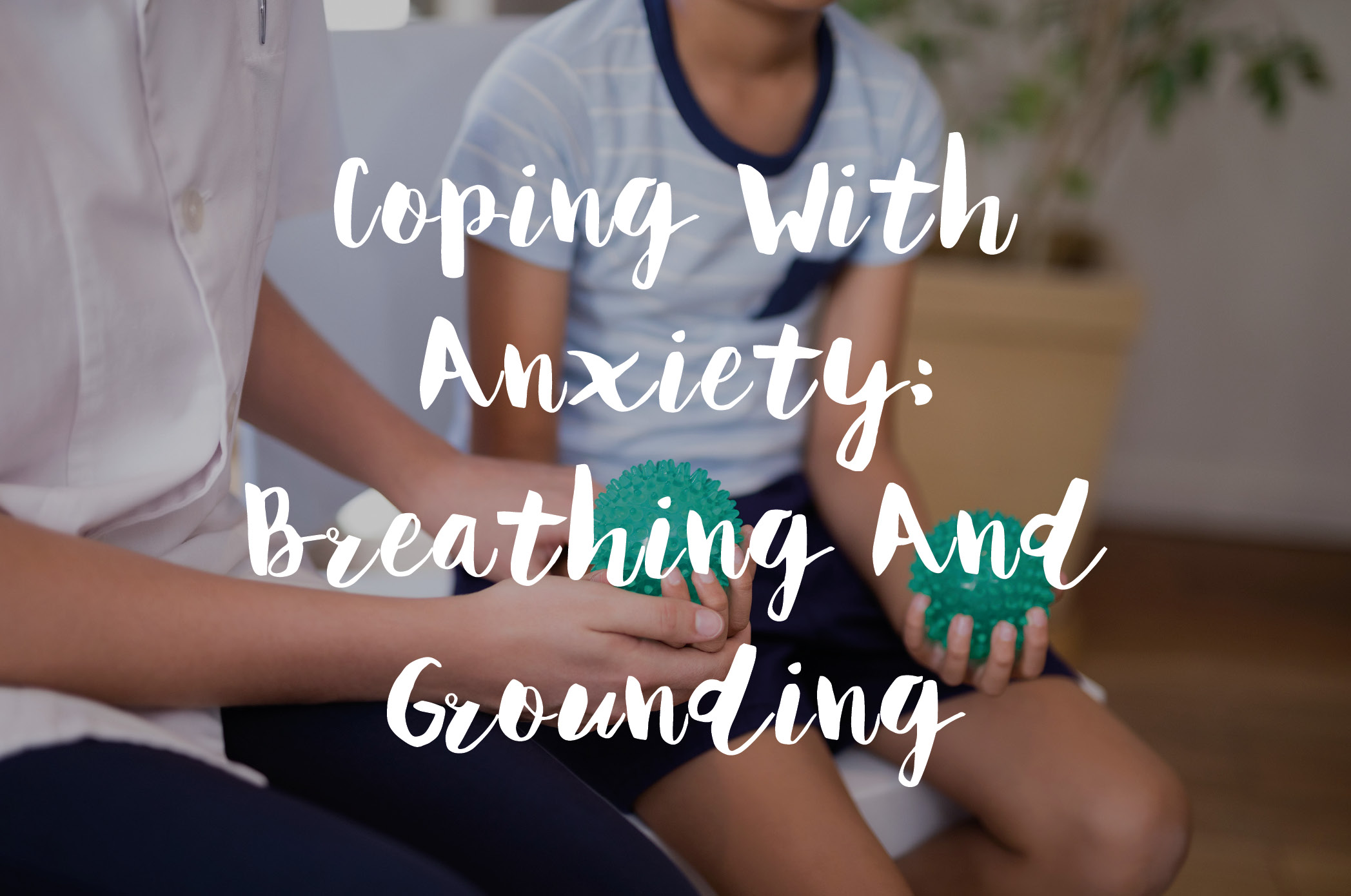 Coping With Anxiety: Breathing And Grounding