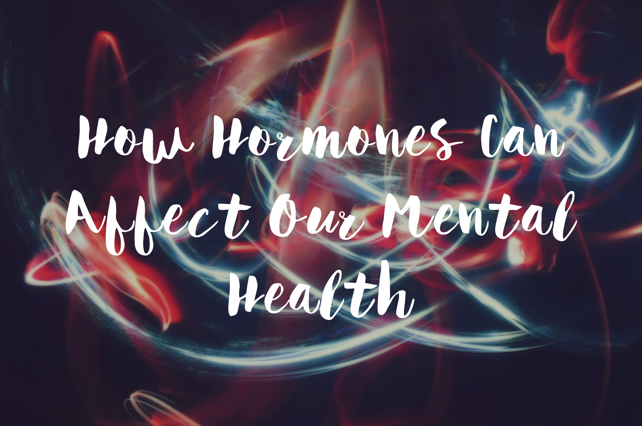 How Hormones Affect Our Mental Health