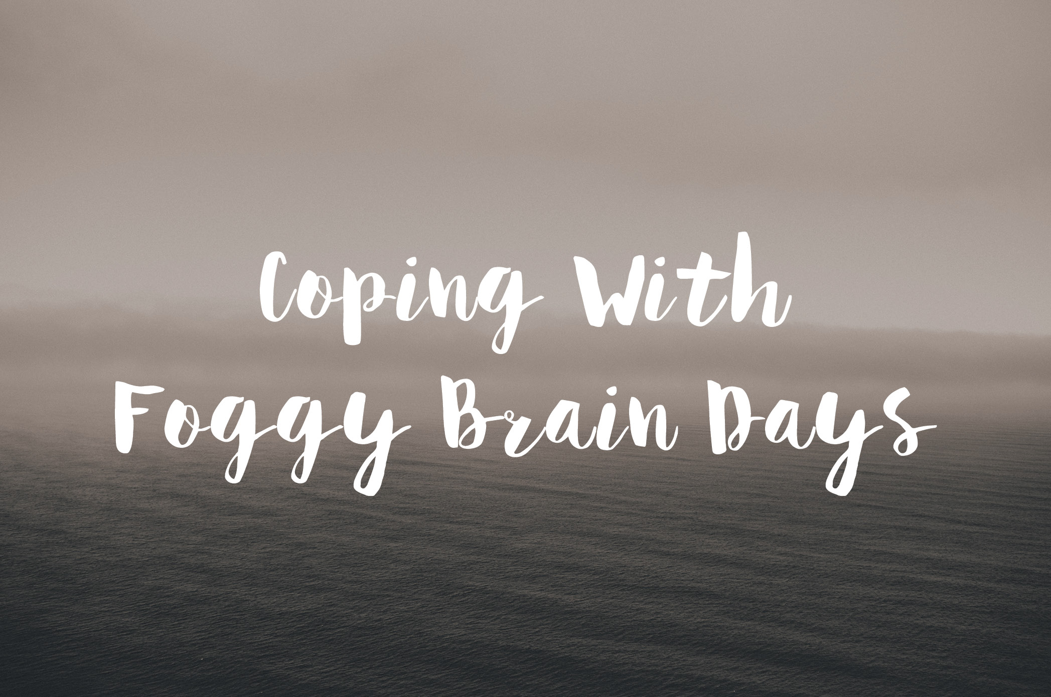 Coping With Foggy Brain Days