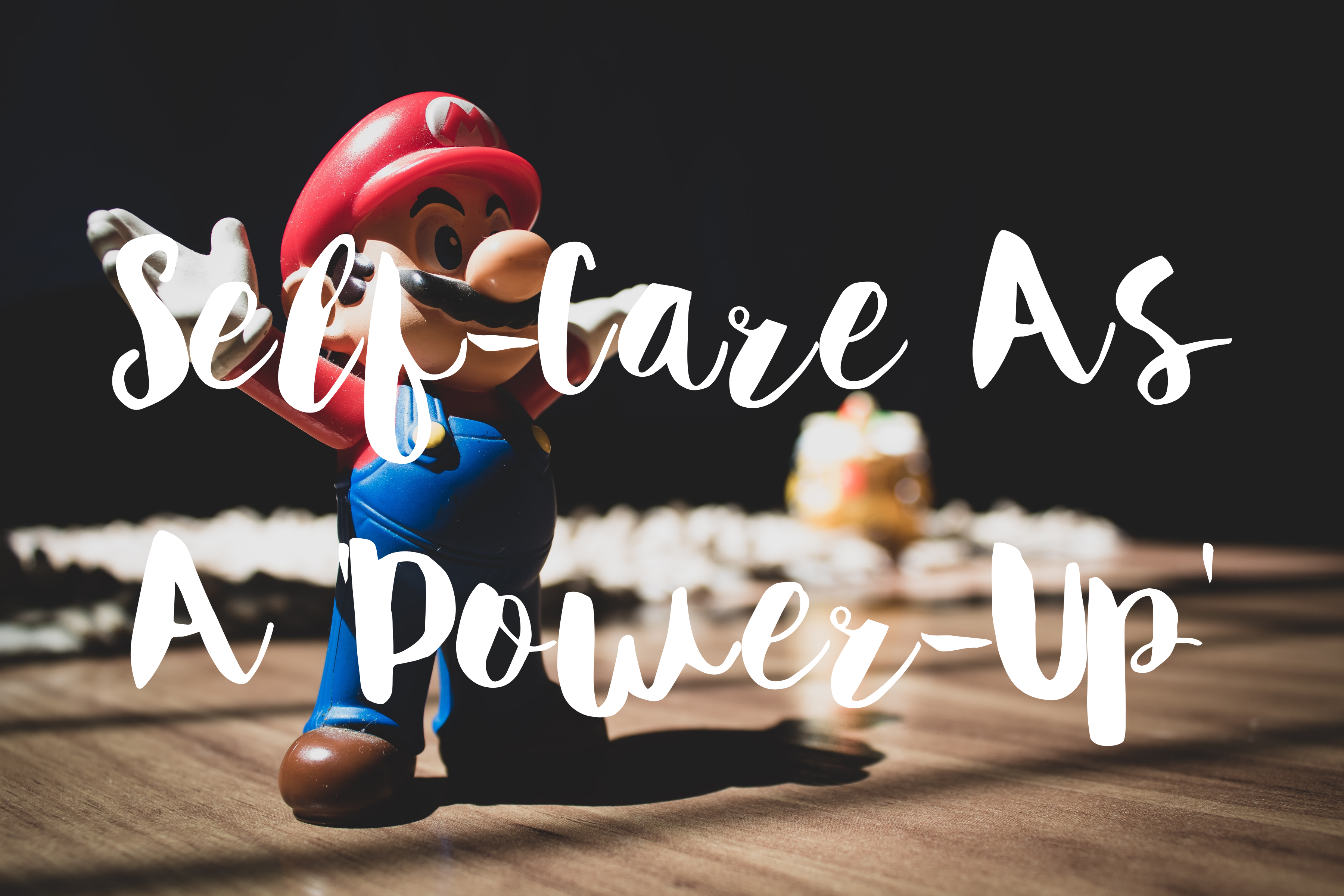 self-care as a 'power-up'